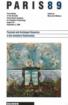 Paris 89: 11th, Aug.18th-Sept.2nd, 1989, Paris: Personal and Archetypal Dynamics in the Analytical Relationship - Proceedings of the 11th International Congress for Analytical Psychology August 28 to September 2 1989 (Paperback)