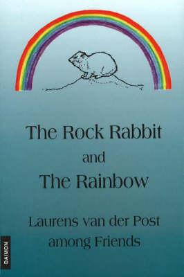 Rock Rabbit & the Rainbow: Laurens van der Post Among Friends (Paperback)