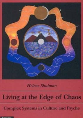 Living at the Edge of Chaos: Complex Systems in Culture & Psyche (Paperback)