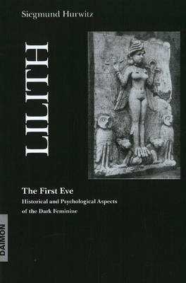 Lilith - The First Eve: Historical & Psychological Aspects of the Dark Feminine (Paperback)
