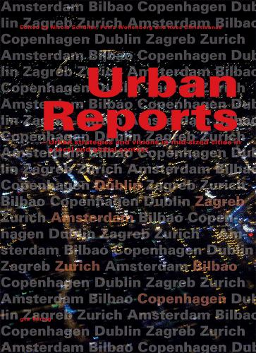 Urban Reports: Urban Strategies and Visions in Mid-sized Cities in a Local and Global Context (Paperback)