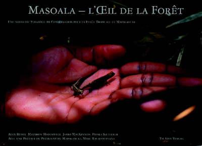 Masoala - l'xil de la Foret: Une Nouvelle Strategie de Conservation pour la Foret Tropicale de Madagascar [Masoala - The Eye of the Forest: A New Strategy for Rainforest Conservation in Madagascar] (Hardback)