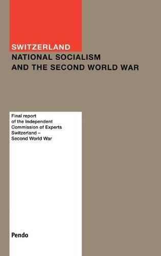 Switzerland, National Socialism and the Second World War: Final Report of the Independent Commission of Experts (Hardback)