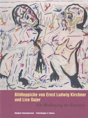Bildteppiche Von Ernst Ludwig Kirchner Und Lise Gujer (Book)
