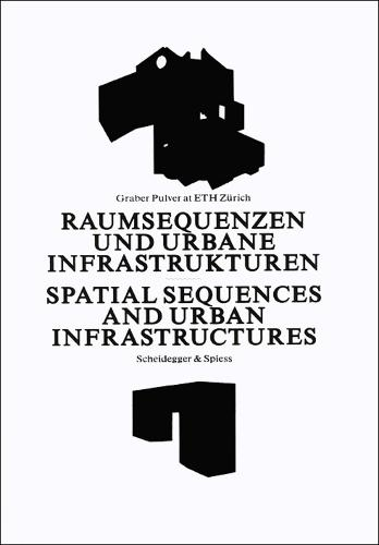 Spatial Sequences and Urban Infrastructure: Graber Pulver at ETH Zurich (Hardback)