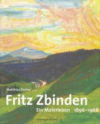 Fritz Zbinden: Ein Malerleben 1896-1968 (Hardback)