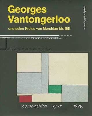 """Georges Vantongerloo Und Seine Kreise Von Mondrian Bis Bill: """"fur Die Neue Welt"""" (Hardback)"""