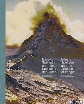 Eduard Spelterini and the Spectacle of Images: The Coloured Slides of the Pioneer Balloonist (Hardback)