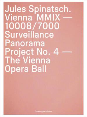 Jules Spinatsch. Vienna MMIX -10008/7000: Surveillance Panorama Project No. 4 - The Vienna Opera Ball (Hardback)