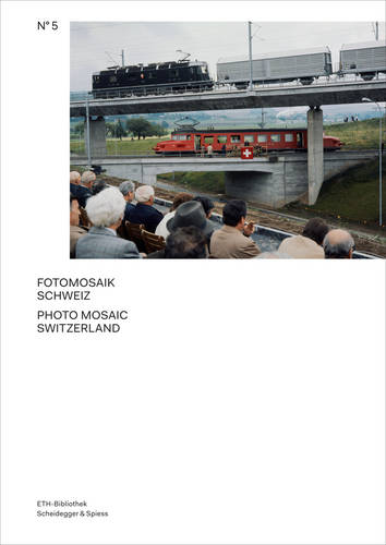 Photo Mosaic Switzerland: The Archive of the Image Agency Comet Photo AG - Pictorial Worlds 5 (Hardback)