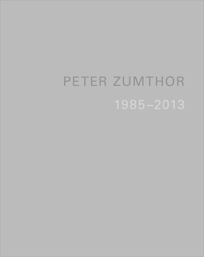 Peter Zumthor: Buildings and Projects 1985-2013 (Hardback)