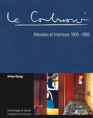 Le Corbusier: Meubles Et Interieurs 1905-1965 (Hardback)