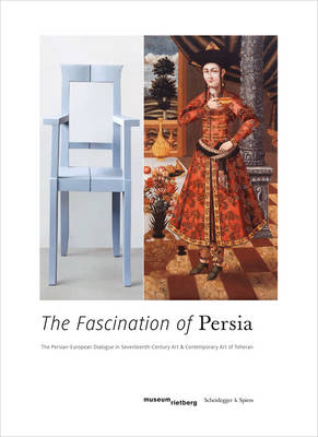 Fascination of Persia: Persian-European Dialogue in Seventeenth-Century Art and Contemporary Art of Teheran (Paperback)