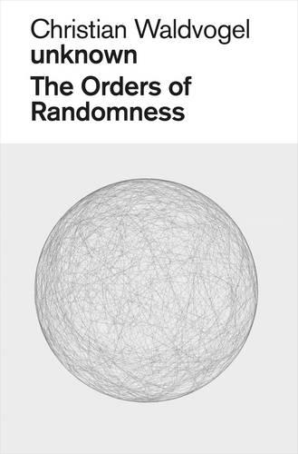 Christian Waldvogel. Unknown: The Orders of Randomness (Paperback)