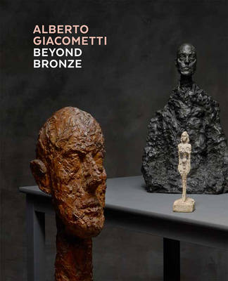 Alberto Giacometti - Beyond Bronze: Masterworks in Plaster and Other Materials (Hardback)