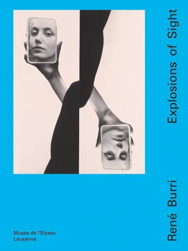 Rene Burri: Explosions of Sight (Hardback)