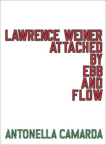 Lawrence Weiner: Attached by Ebb and Flow (Paperback)