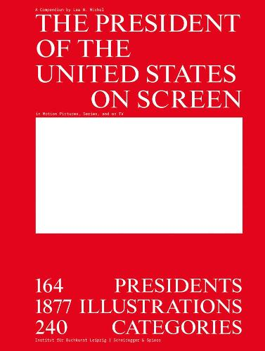 The President of the United States on Screen: 164 Presidents, 1877 Illustrations, 240 Categories (Paperback)