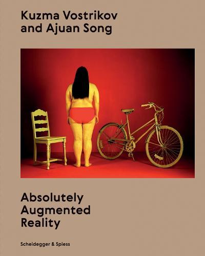Kuzma Vostrikov and Ajuan Song: Absolutely Augmented Reality (Hardback)