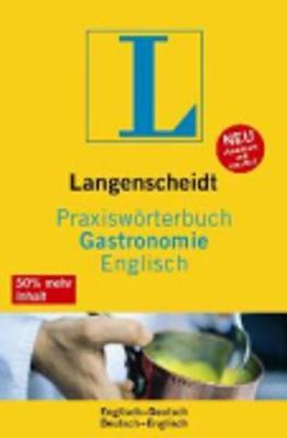 Langenscheidt Bilingual Dictionaries: Langenscheidt Praxisworterbuch Gastronomie E/G G/E (Paperback)