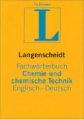 Langenscheidt Bilingual Dictionaries: Langenscheidt Fachworterbuch Chemie Und Chemische Technik E/D (Hardback)