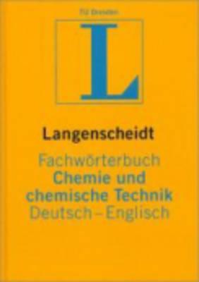 Langenscheidt Bilingual Dictionaries: Langenscheidt Fachworterbuch Chemie Und Chemische Technik D/E (Hardback)