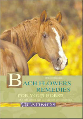 Bach Flower Remedies for Your Horse: The Relaxation and Alleviation of Symptoms (Hardback)
