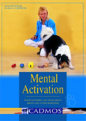 Mental Activation: Ways to Stimulate Your Dog's Brain and Avoid Boredom (Paperback)