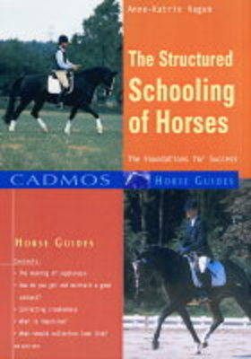 The Structured Schooling of Horses: Foundations for Success - Cadmos Horse Guides (Paperback)
