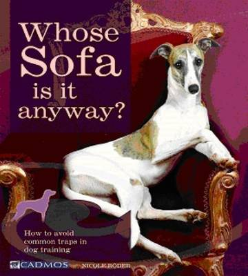 Whose Sofa is it Anyway?: How to Train Your Dog Before He Trains You (Paperback)
