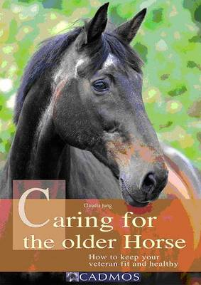 Caring for the Older Horse: How to Keep Your Veteran Fit and Healthy (Paperback)