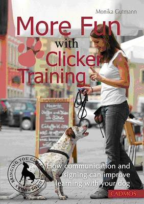 More Fun with Clicker Training: How Communication and Signing Can Improve Learning with Your Dog (Paperback)