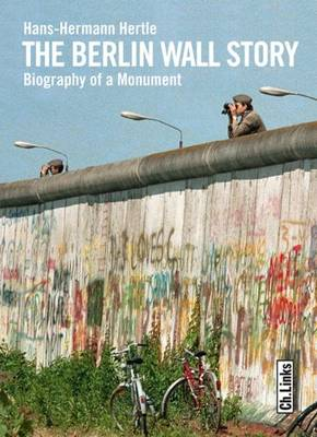The Berlin Wall Story: Biography of a Monument (Hardback)