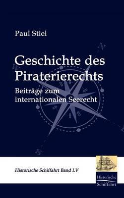 Geschichte Des Piraterierechts (Paperback)