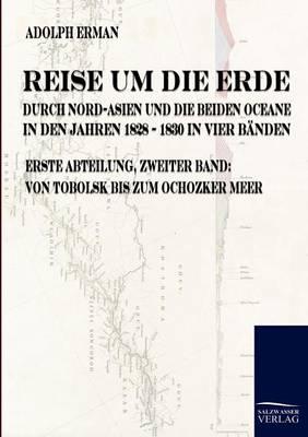 Reise Um Die Erde Durch Nord-Asien Und Die Beiden Oceane in Den Jahren 1828 Bis 1830 (Paperback)