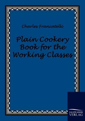 Plain Cookery Book for the Working Classes (Paperback)