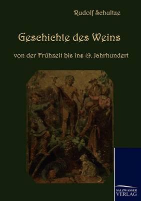 Geschichte Des Weins Von Der Fruhzeit Bis Ins 19. Jahrhundert (Paperback)