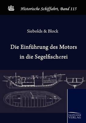 Die Einfuhrung Des Motors in Die Deutsche Segelfischerei (Paperback)