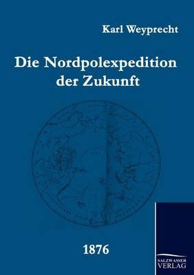 Die Nordpolexpedition Der Zukunft (Paperback)