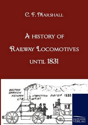 A History of Railway Locomotives Until 1831 (Paperback)