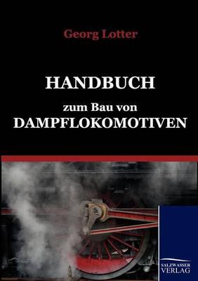 Handbuch Zum Bau Von Dampflokomotiven (Paperback)