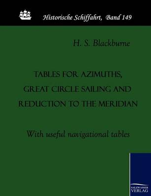 Tables for Azimuths, Great Circle Sailing and Reduction to the Meridian (Paperback)