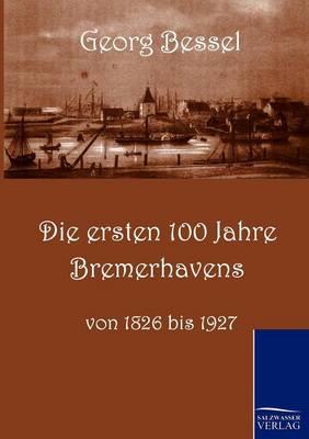 Die Ersten 100 Jahre Bremerhavens (Paperback)