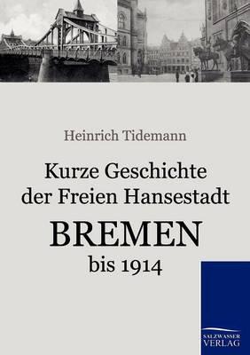 Kurze Geschichte Der Freien Hansestadt Bremen Bis 1914 (Paperback)