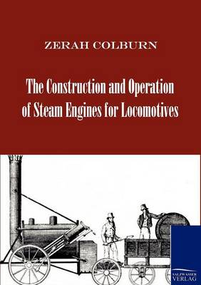 The Construction and Operation of Steam Engines for Locomotives (Paperback)