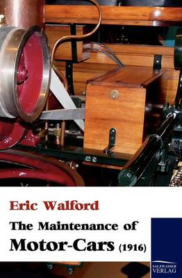 The Maintenance of Motor-Cars (1916) (Paperback)