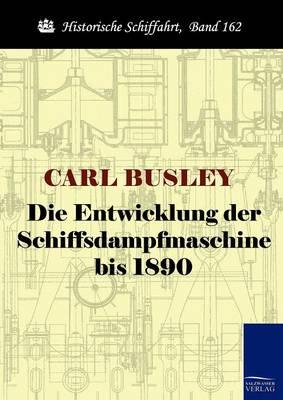 Die Entwicklung Der Schiffsdampfmaschine Bis 1890 (Paperback)