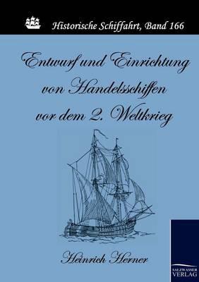 Entwurf Und Einrichtung Von Handelsschiffen VOR Dem 2. Weltkrieg (Paperback)