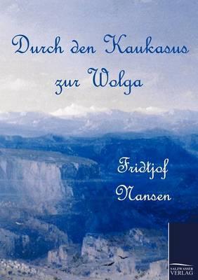 Durch Den Kaukasus Zur Wolga (Paperback)