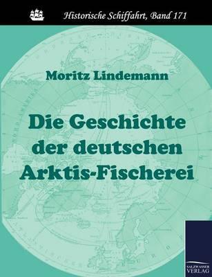 Die Geschichte Der Deutschen Arktis-Fischerei (Paperback)